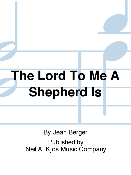 The Lord To Me A Shepherd Is