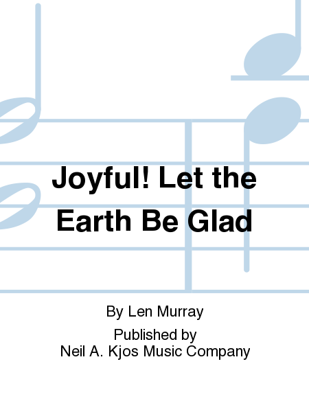 Joyful! Let the Earth Be Glad