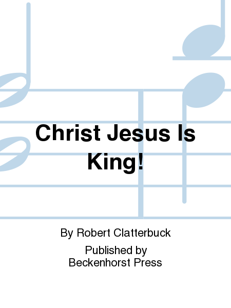 Christ Jesus Is King!