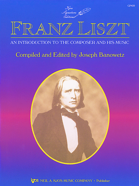 Liszt: An Introduction to the Composer and His Music