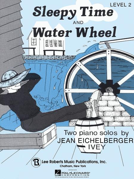 Sleepy Time & Water Wheel