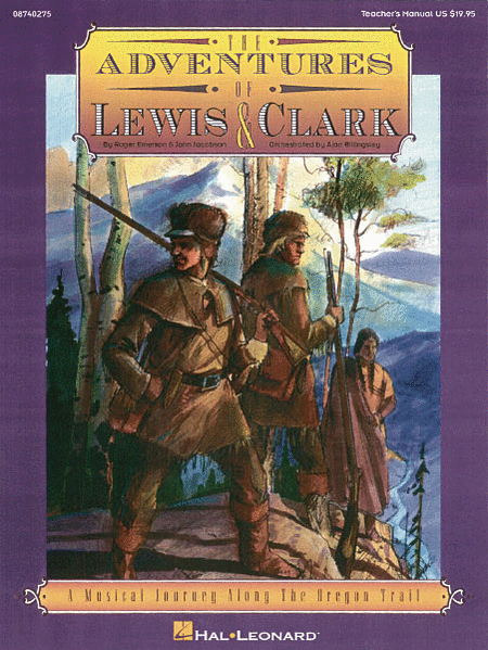 the adventures of lewis and clark Lewis & clark expedition in 1803 president thomas jefferson guided a splendid piece of foreign diplomacy through the us senate: the purchase of louisiana territory.