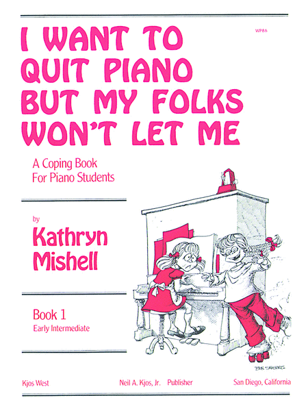 I Want to Quit Piano But My Folks Won't Let Me, Book 1