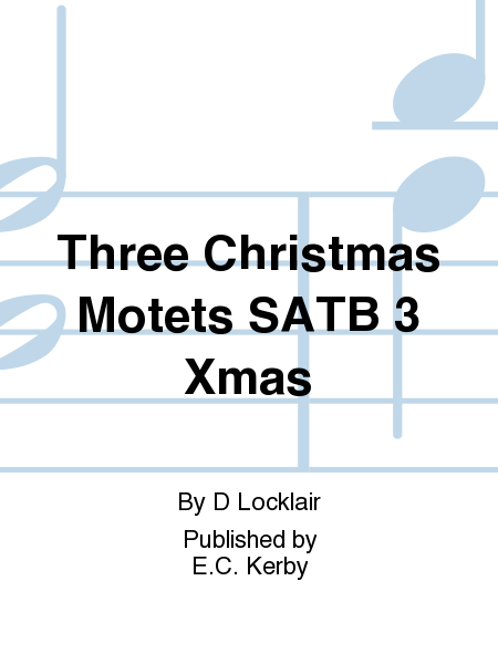 Three Christmas Motets SATB 3 Xmas