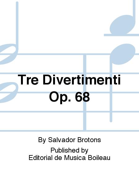 Tre Divertimenti Op. 68