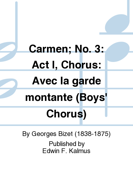 Carmen; No. 3: Act I, Chorus: Avec la garde montante (Boys' Chorus)