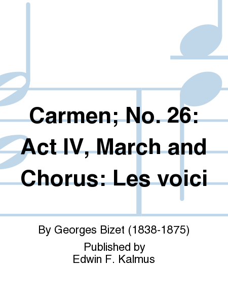 Carmen; No. 26: Act IV, March and Chorus: Les voici