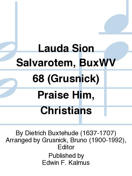 Lauda Sion Salvarotem, BuxWV 68 (Grusnick) Praise Him, Christians