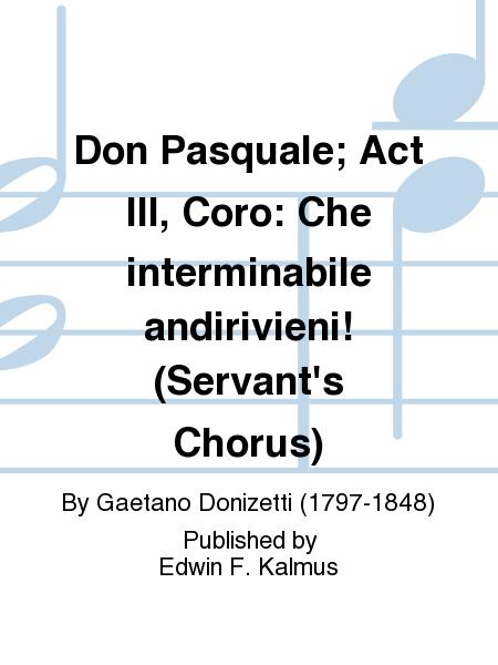 Don Pasquale; Act III, Coro: Che interminabile andirivieni! (Servant's Chorus)
