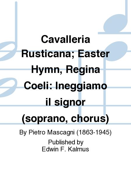 Cavalleria Rusticana; Easter Hymn, Regina Coeli: Ineggiamo il signor (soprano, chorus)