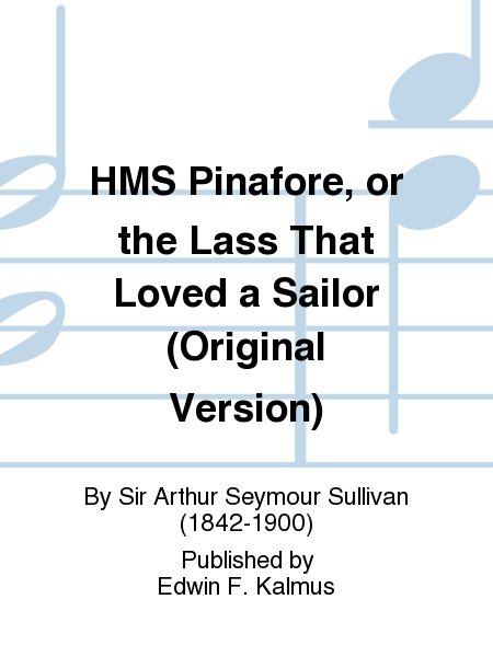 HMS Pinafore, or the Lass That Loved a Sailor (Original Version)