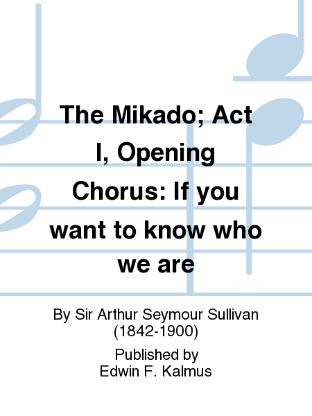 The Mikado; Act I, Opening Chorus: If you want to know who we are