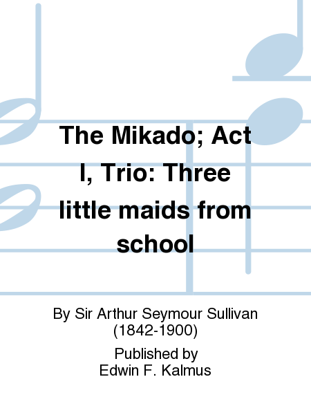The Mikado; Act I, Trio: Three little maids from school