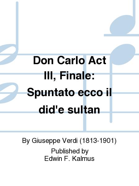 Don Carlo Act III, Finale: Spuntato ecco il did'e sultan