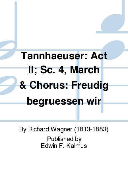 Tannhaeuser: Act II; Sc. 4, March & Chorus: Freudig begruessen wir