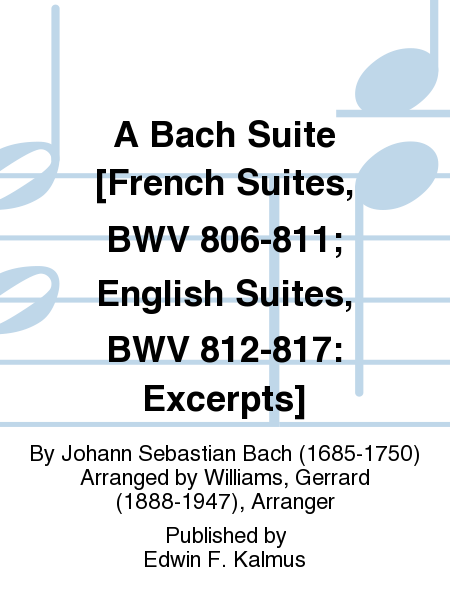 A Bach Suite [French Suites, BWV 806-811; English Suites, BWV 812-817: Excerpts]