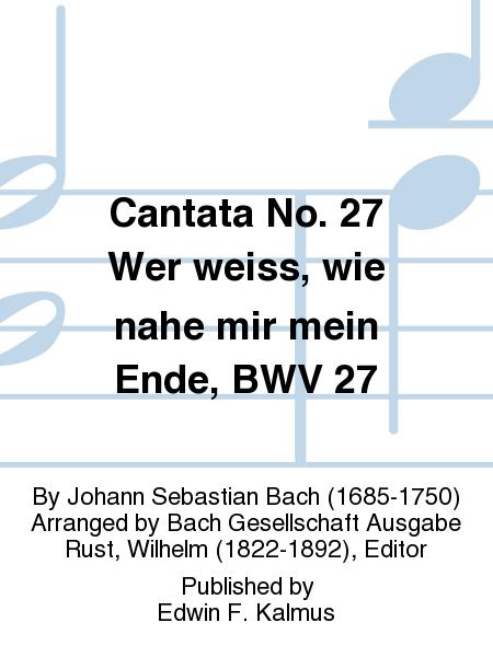 Cantata No. 27 Wer weiss, wie nahe mir mein Ende, BWV 27