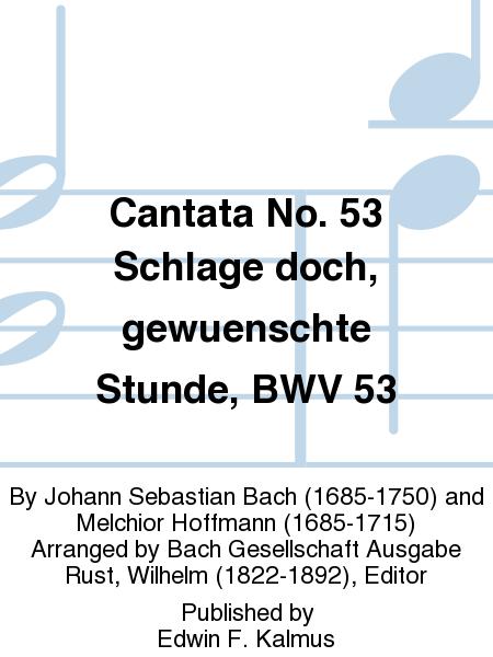 Cantata No. 53 Schlage doch, gewuenschte Stunde, BWV 53
