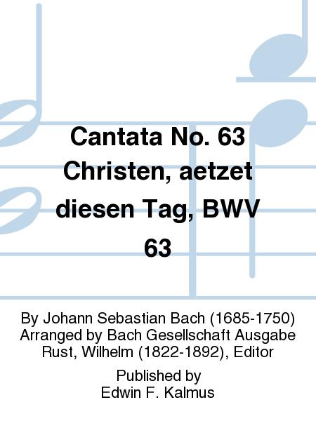 Cantata No. 63 Christen, aetzet diesen Tag, BWV 63