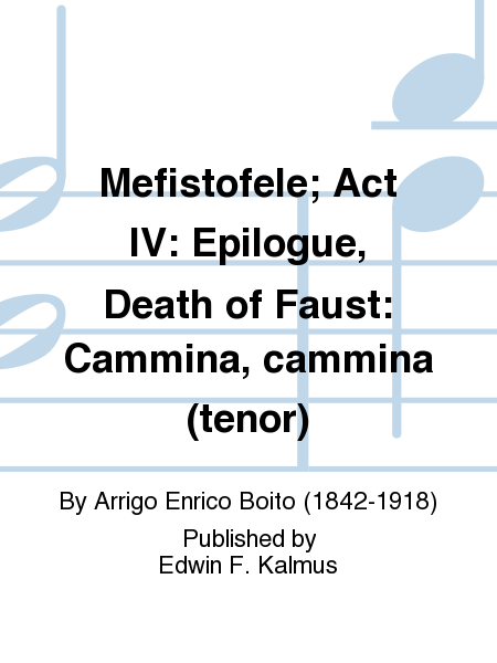 Mefistofele; Act IV: Epilogue, Death of Faust: Cammina, cammina (tenor)