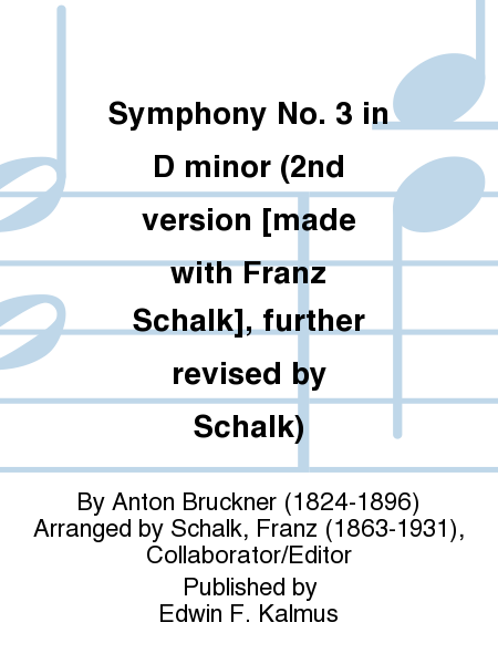 Symphony No. 3 in D minor (2nd version [made with Franz Schalk], further revised by Schalk)