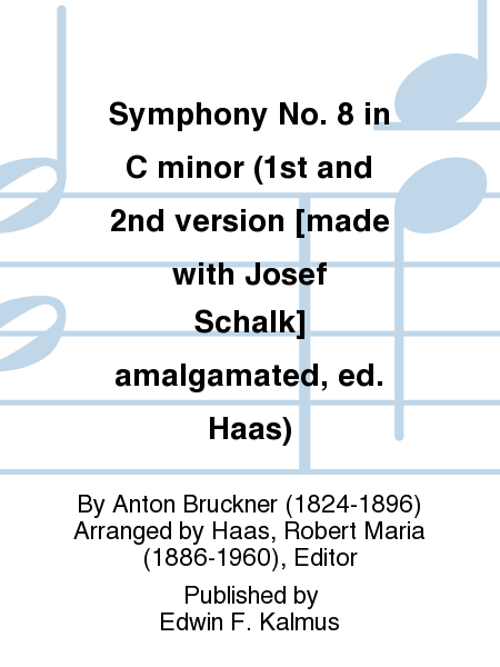 Symphony No. 8 in C minor (1st and 2nd version [made with Josef Schalk] amalgamated, ed. Haas)