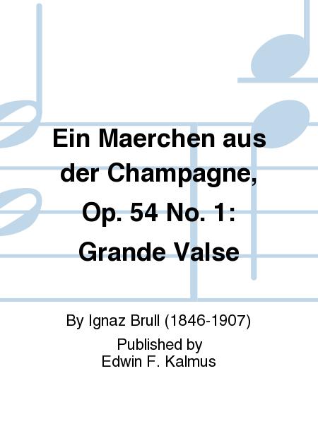 Ein Maerchen aus der Champagne, Op. 54 No. 1: Grande Valse