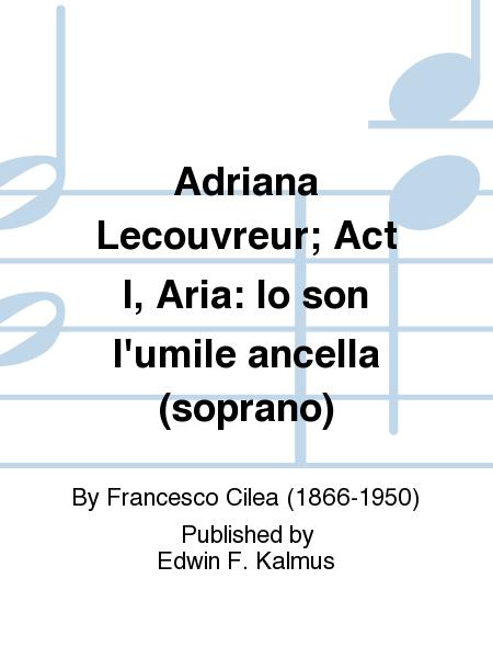 Adriana Lecouvreur; Act I, Aria: Io son l'umile ancella (soprano)