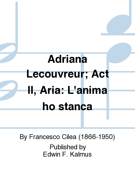 Adriana Lecouvreur; Act II, Aria: L'anima ho stanca
