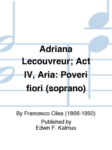 Adriana Lecouvreur; Act IV, Aria: Poveri fiori (soprano)