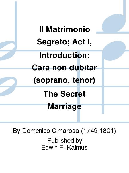 Il Matrimonio Segreto; Act I, Introduction: Cara non dubitar (soprano, tenor) The Secret Marriage