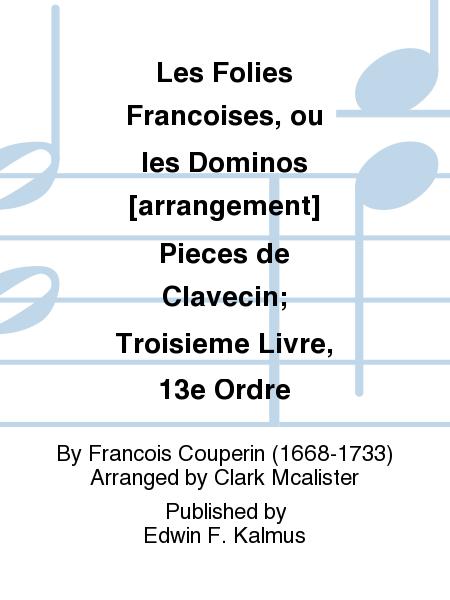 Les Folies Francoises, ou les Dominos [arrangement] Pieces de Clavecin; Troisieme Livre, 13e Ordre