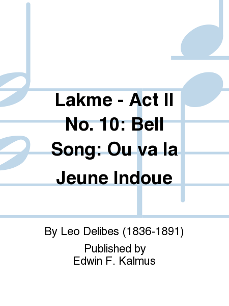 Lakme - Act II No. 10: Bell Song: Ou va la Jeune Indoue