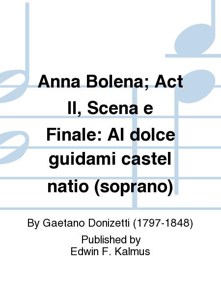 Anna Bolena; Act II, Scena e Finale: Al dolce guidami castel natio (soprano)