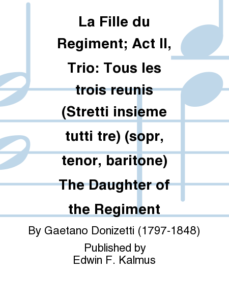 La Fille du Regiment; Act II, Trio: Tous les trois reunis (Stretti insieme tutti tre) (sopr, tenor, baritone) The Daughter of the Regiment