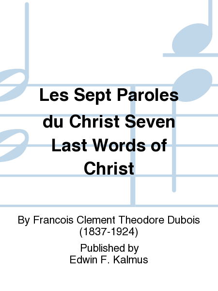 Les Sept Paroles du Christ Seven Last Words of Christ