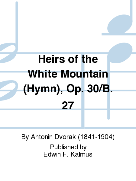 Heirs of the White Mountain (Hymn), Op. 30/B. 27