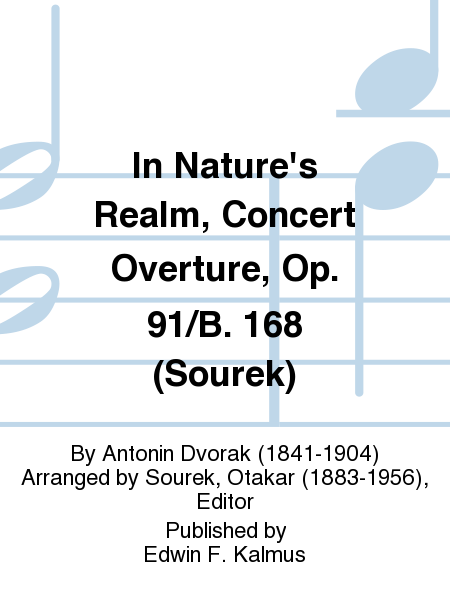 In Nature's Realm, Concert Overture, Op. 91/B. 168 (Sourek)