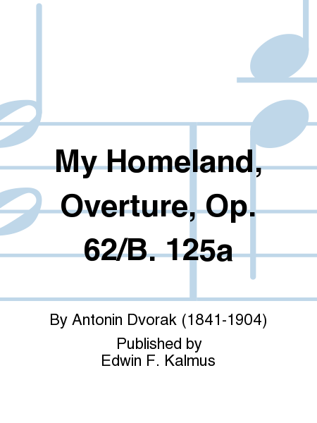 My Homeland, Overture, Op. 62/B. 125a
