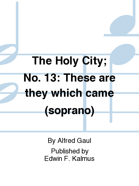The Holy City; No. 13: These are they which came (soprano)