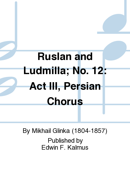 Ruslan and Ludmilla; No. 12: Act III, Persian Chorus