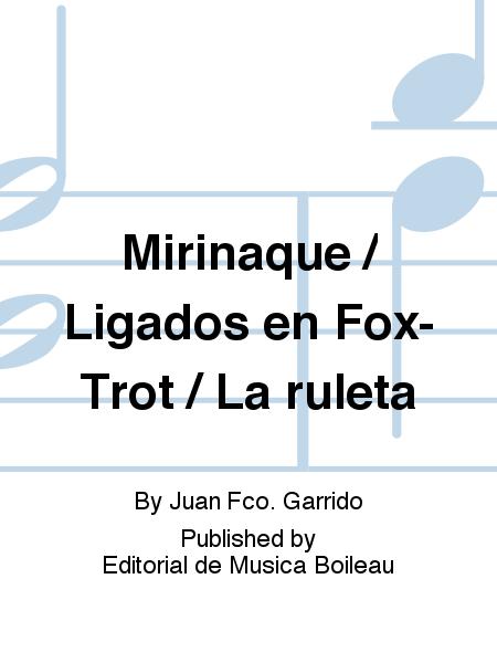 Mirinaque / Ligados en Fox-Trot / La ruleta