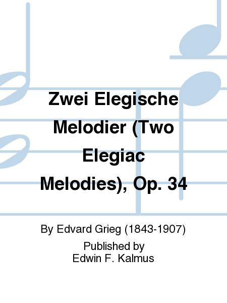 Zwei Elegische Melodier (Two Elegiac Melodies), Op. 34
