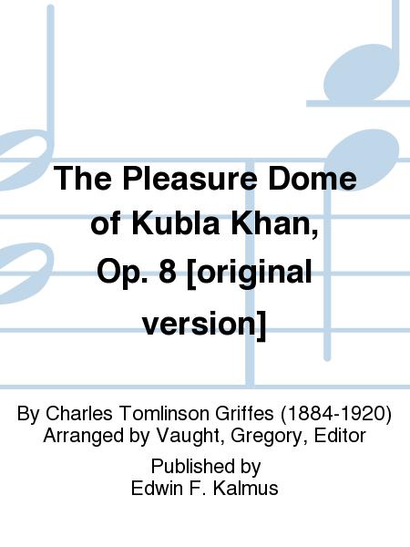 The Pleasure Dome of Kubla Khan, Op. 8 [original version]