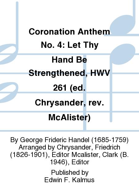 Coronation Anthem No. 4: Let Thy Hand Be Strengthened, HWV 261 (ed. Chrysander, rev. McAlister)