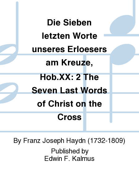Die Sieben letzten Worte unseres Erloesers am Kreuze, Hob.XX: 2 The Seven Last Words of Christ on the Cross
