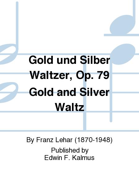 Gold und Silber Waltzer, Op. 79 Gold and Silver Waltz