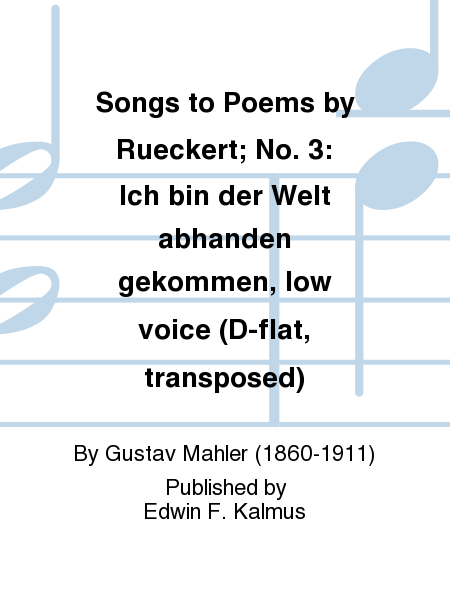 Songs to Poems by Rueckert; No. 3: Ich bin der Welt abhanden gekommen, low voice (D-flat, transposed)