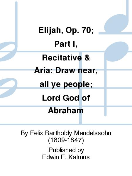 Elijah, Op. 70; Part I, Recitative & Aria: Draw near, all ye people; Lord God of Abraham