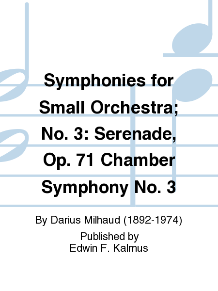 Symphonies for Small Orchestra; No. 3: Serenade, Op. 71 Chamber Symphony No. 3